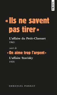 Ils ne savent pas tirer : l'affaire du Petit-Clamart, 1963; Suivi de On aime trop l'argent : l'affaire Stavisky, 1935
