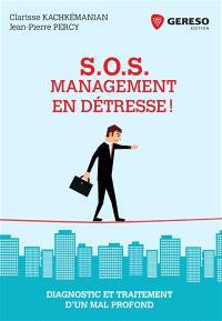 SOS management en détresse ! : diagnostic et traitement d'un mal profond
