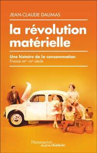 La révolution matérielle : une histoire de la consommation : France, XIXe-XXIe siècle