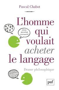 L'homme qui voulait acheter le langage : drame philosophique