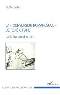 La conversion romanesque de René Girard : la littérature et le bien