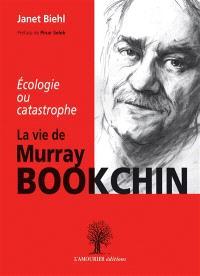 Ecologie ou catastrophe : la vie de Murray Bookchin