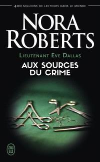 Lieutenant Eve Dallas. Volume 21, Aux sources du crime