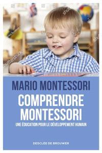 Comprendre Montessori : une éducation pour le développement humain