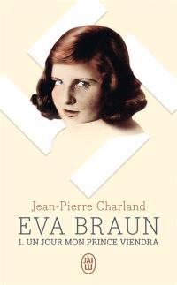 Eva Braun. Volume 1, Un jour mon prince viendra
