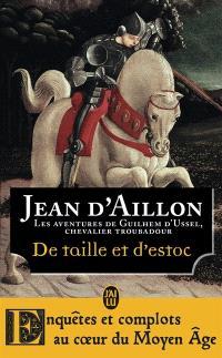 Les aventures de Guilhem d'Ussel, chevalier troubadour. Volume 1, De taille et d'estoc