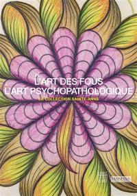 De l'art des fous à l'art psychopathologique : la collection Sainte-Anne