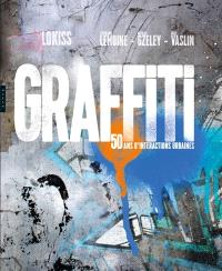Graffiti : 50 ans d'interactions urbaines