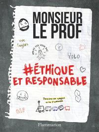 Monsieur le prof. Volume 2, #Ethique et responsable