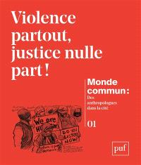 Monde commun : des anthropologues dans la cité. n° 1, Violence partout, justice nulle part !