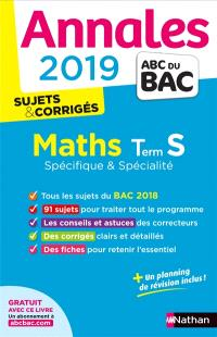 Maths terminale S spécifique & spécialité : annales 2019 : sujets & corrigés