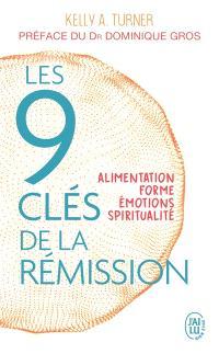 Les 9 clés de la rémission : alimentation, forme, émotions, spiritualité