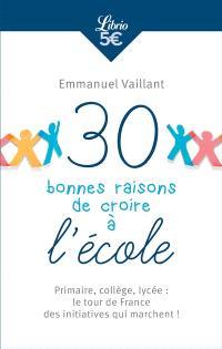 30 bonnes raisons de croire à l'école : primaire, collège, lycée : le tour de France des initiatives qui marchent !