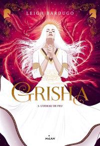Grisha. Volume 3, L'oiseau de feu