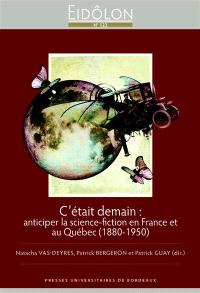 C'était demain : anticiper la science-fiction en France et au Québec (1880-1950)