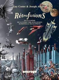 Rétrofictions : encyclopédie de la conjecture romanesque rationnelle francophone