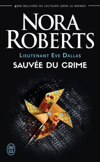 Lieutenant Eve Dallas. Volume 20, Sauvée du crime