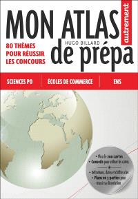 Mon atlas de prépa : sciences po, écoles de commerce, ENS : 80 thèmes pour réussir les concours