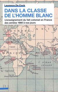 Dans la classe de l'homme blanc : l'enseignement du fait colonial en France des années 1980 à nos jours