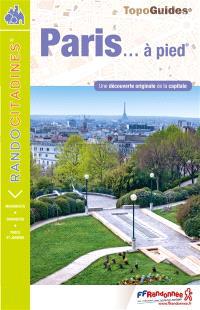 Paris... à pied : une découverte originale de la capitale