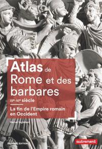 Atlas de Rome et des Barbares, IIIe-VIe siècle : la fin de l'Empire romain en Occident
