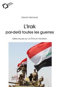 L'Irak par-delà toutes les guerres : idées reçues sur un Etat en transition