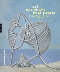 Les vacances de M. Pablo : Picasso à Antibes Juan-les-Pins, 1920-1946