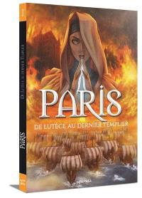 Paris. Volume 1, De Lutèce au dernier Templier : de -52 à 1314 ap. J;-C.