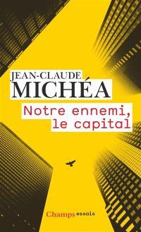 Notre ennemi, le capital : notes sur la fin des jours tranquilles