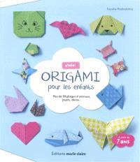 Atelier origami pour les enfants : plus de 30 pliages d'animaux, jouets, décos...