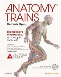 Anatomy trains : les méridiens myofasciaux en thérapie manuelle