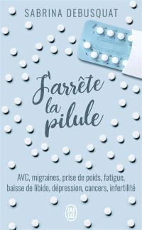 J'arrête la pilule : AVC, migraines, prise de poids, fatigue, baisse de libido, dépression, cancers, infertilité