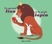 Le grand lion et le petit lapin : un conte du Kalîla et Dimna