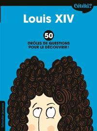 Louis XIV : 50 drôles de questions pour le découvrir !
