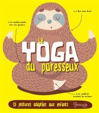 Le yoga du paresseux : 15 postures adaptées aux enfants