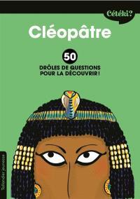 Cléopâtre : 50 drôles de questions pour la découvrir !