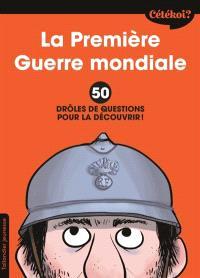 La Première Guerre mondiale : 50 drôles de questions pour la découvrir !