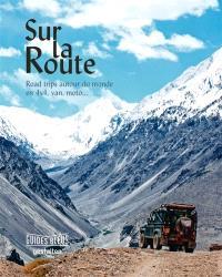Sur la route : road trip autour du monde en 4x4, van, moto...