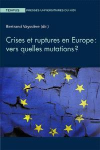 Crises et ruptures en Europe : vers quelles mutations ?