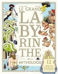 La grand labyrinthe de la mythologie : 12 labyrinthes & autres jeux pour explorer la mythologie