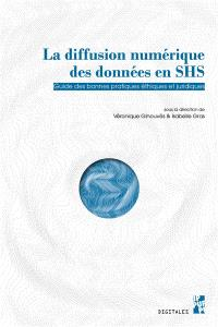 La diffusion numérique des données en SHS : guide des bonnes pratiques éthiques et juridiques