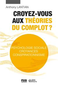 Croyez-vous aux théories du complot ? : psychologie sociale, croyances, conspirationnisme