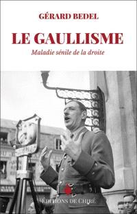 Le gaullisme : maladie sénile de la droite
