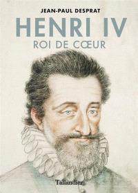 Henri IV : roi de coeur