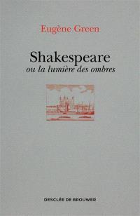 Shakespeare ou La lumière des ombres : un portrait subjectif