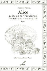 Alice au jeu du portrait chinois : haïbun; Suivi de Le livre d'or de la maison Liddell