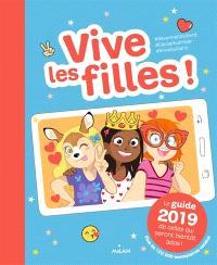 Vive les filles ! : le guide 2019 de celles qui seront bientôt ados !