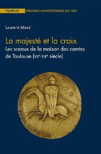 La majesté et la croix : les sceaux de la maison des comtes de Toulouse (XIIe-XIIIe siècle)