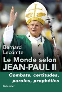 Le monde selon Jean-Paul II : combats, certitudes, appels, prophéties