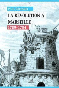 La Révolution à Marseille : 1789-1794
